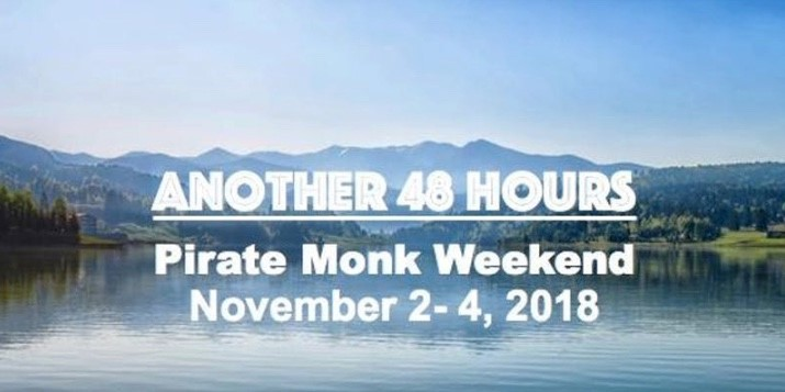 Another 48 Hours — Pirate Monk Weekend November 2-4, 2018